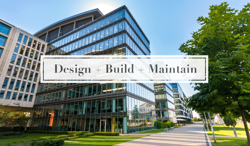 Design + Build + Maintain